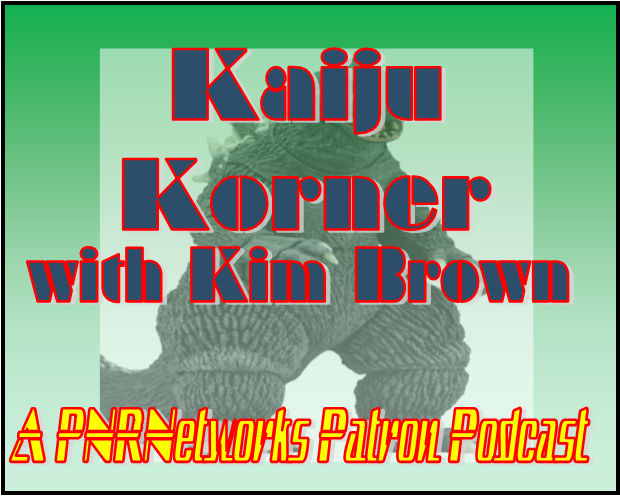 PATREON PODCAST: Kaiju Korner with Kim Brown #03 – February 27 2019