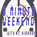 PODCAST: Three Minute Weekend with TC Kirkham