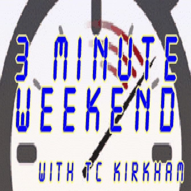 PODCAST: Three Minute Weekend with TC Kirkham – June 7 2019